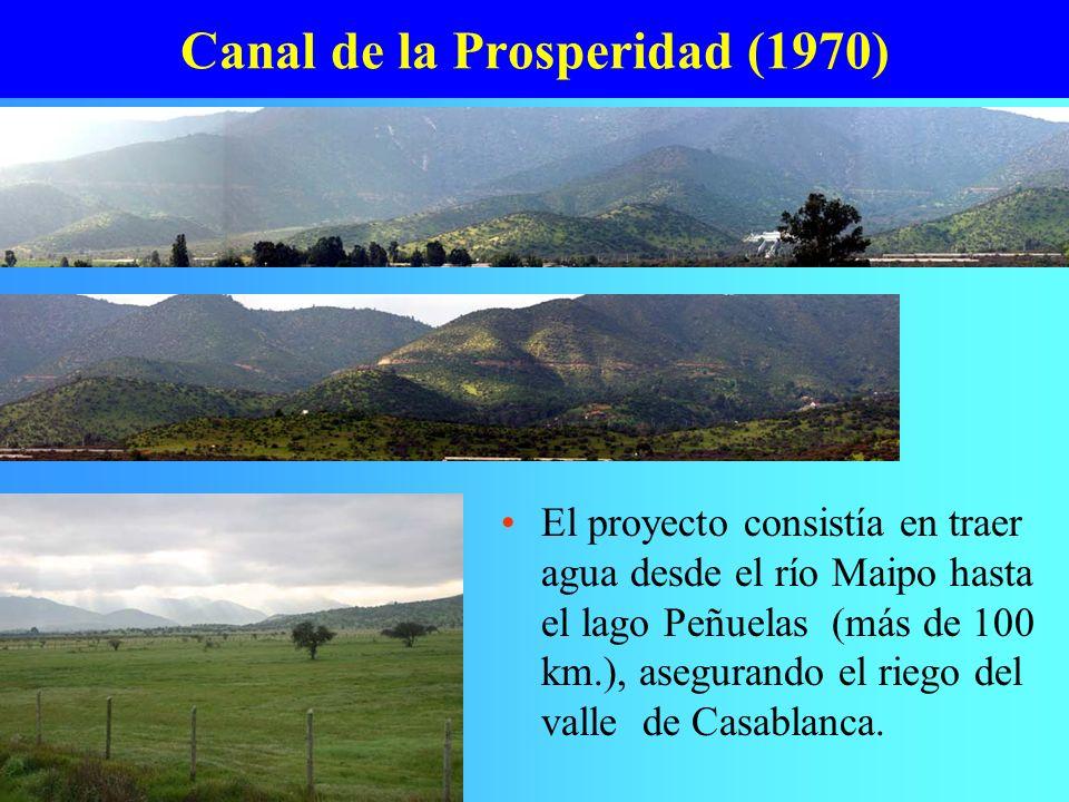 Canal de la Prosperidad (1970) El proyecto consistía en traer agua desde el río Maipo hasta el lago Peñuelas (más de 100 km.), asegurando el riego del