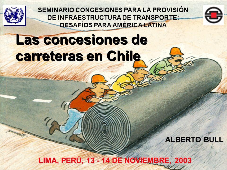2 Las concesiones de carreteras en Chile LIMA, PERÚ, 13 - 14 DE NOVIEMBRE, 2003 SEMINARIO CONCESIONES PARA LA PROVISIÓN DE INFRAESTRUCTURA DE TRANSPORTE: DESAFÍOS PARA AMÉRICA LATINA ALBERTO BULL