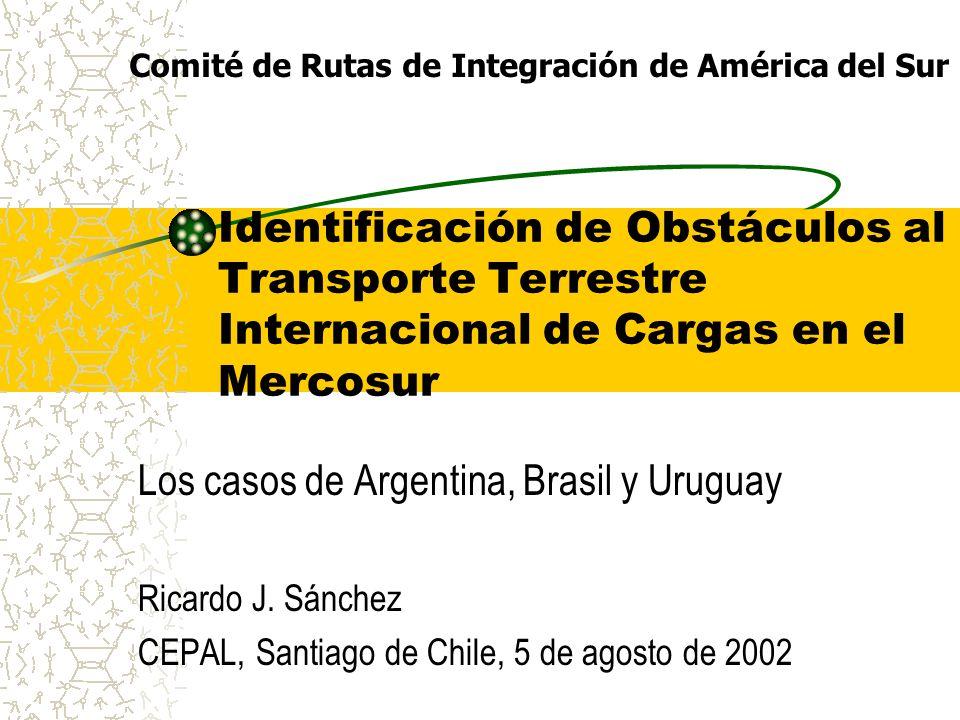 Identificación de Obstáculos al Transporte Terrestre Internacional de Cargas en el Mercosur Los casos de Argentina, Brasil y Uruguay Ricardo J. Sánche