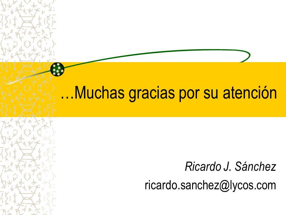 …Muchas gracias por su atención Ricardo J. Sánchez ricardo.sanchez@lycos.com