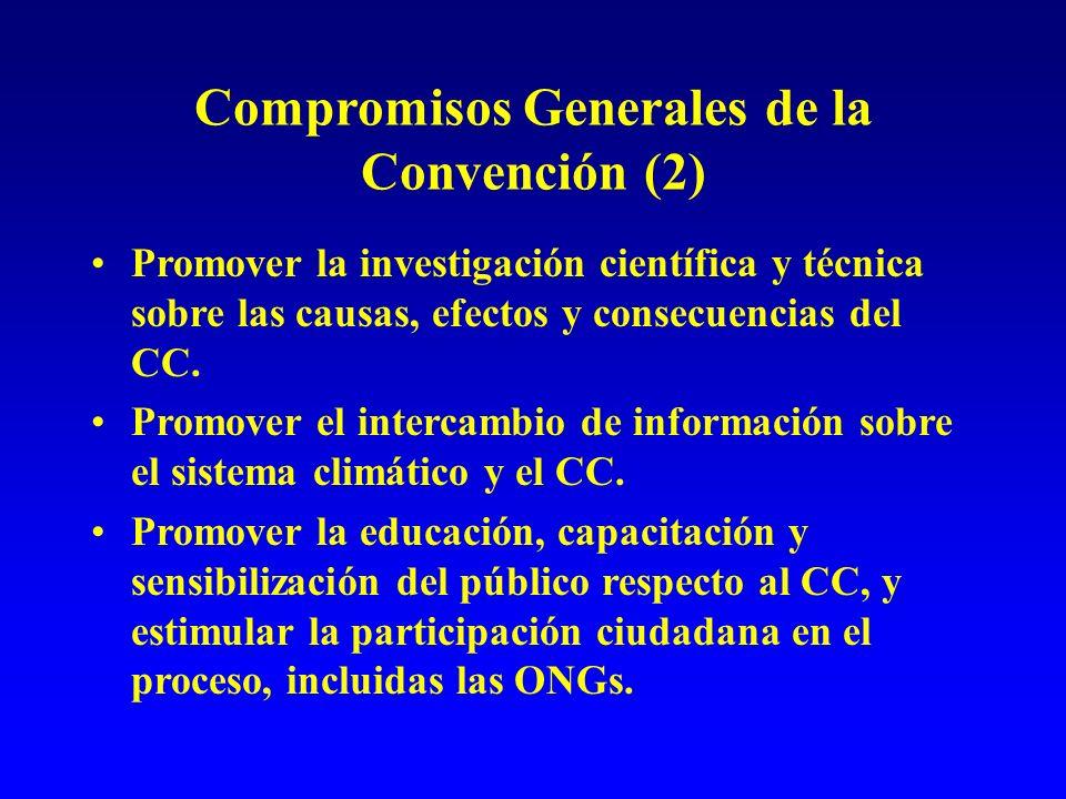 Compromisos Generales de la Convención (2) Promover la investigación científica y técnica sobre las causas, efectos y consecuencias del CC.