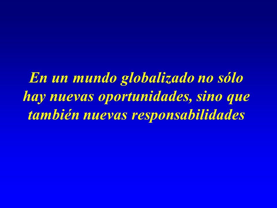 En un mundo globalizado no sólo hay nuevas oportunidades, sino que también nuevas responsabilidades