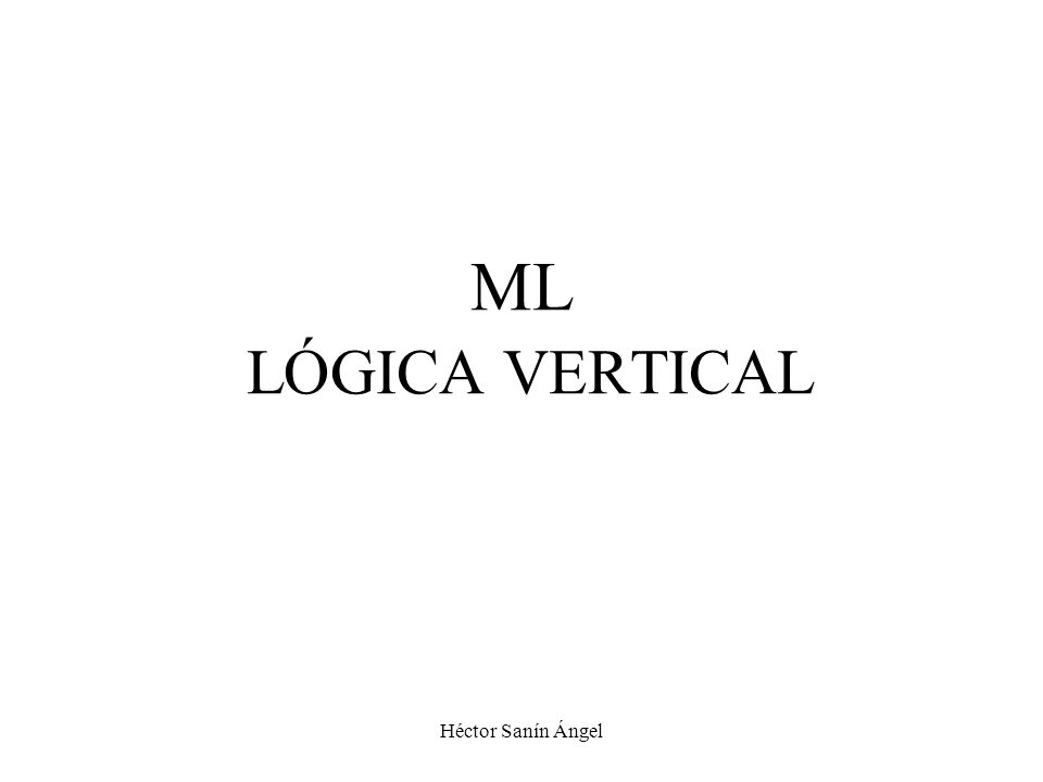 Héctor Sanín Ángel ML LÓGICA VERTICAL