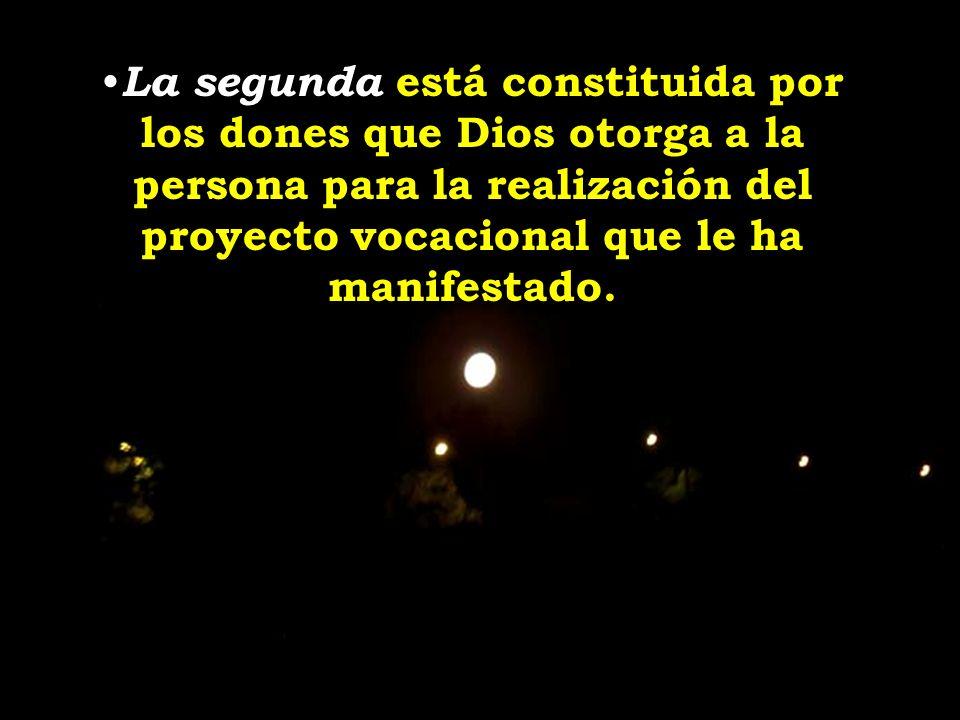 la segunda está constituida por los dones que Dios otorga a la persona para la realización del proyecto vocacional que le ha manifestado. Ambas han de