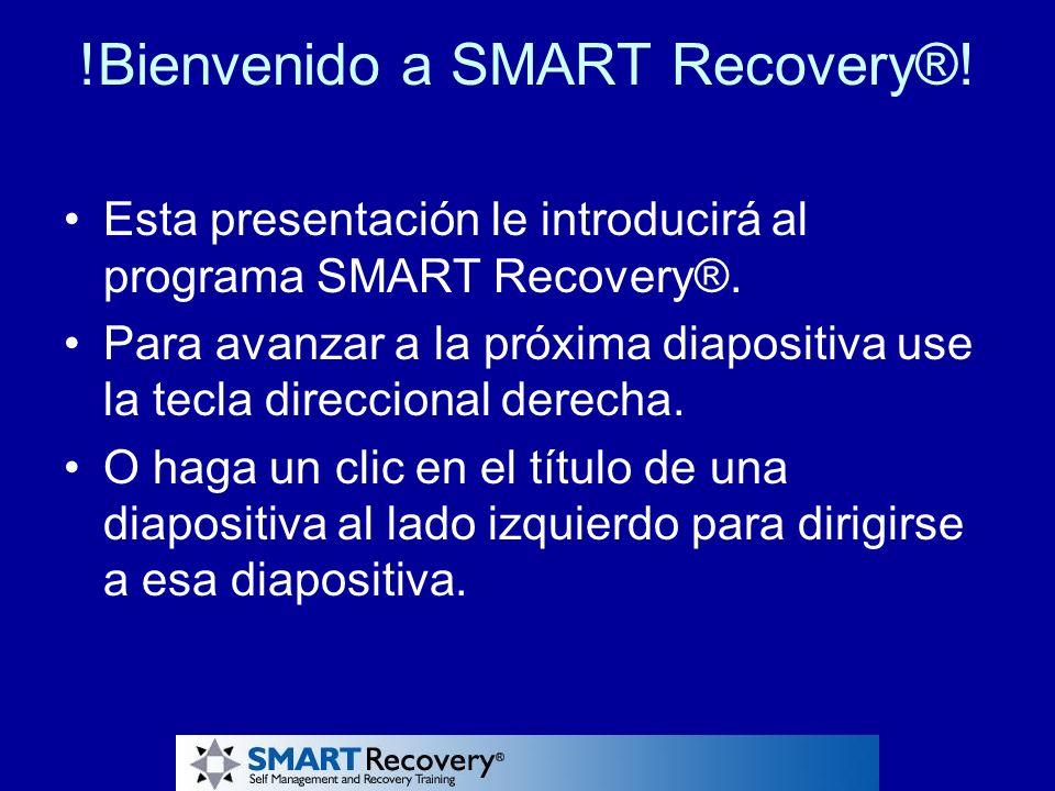 !Bienvenido a SMART Recovery®! Esta presentación le introducirá al programa SMART Recovery®. Para avanzar a la próxima diapositiva use la tecla direcc