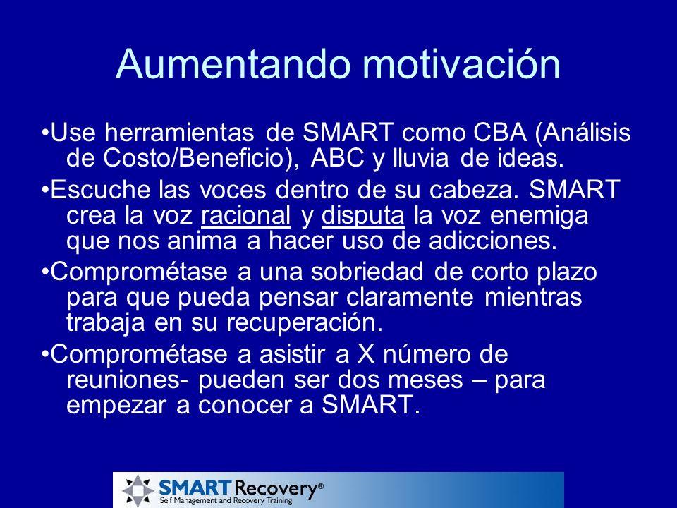 Aumentando motivación Use herramientas de SMART como CBA (Análisis de Costo/Beneficio), ABC y lluvia de ideas. Escuche las voces dentro de su cabeza.
