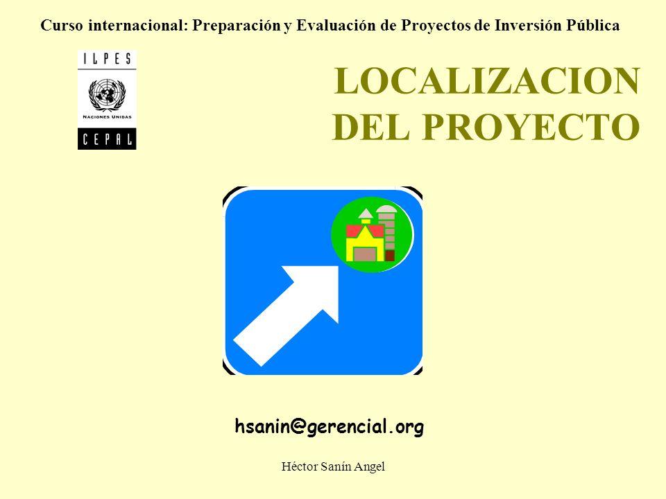 Héctor Sanín Angel LOCALIZACION DEL PROYECTO Curso internacional: Preparación y Evaluación de Proyectos de Inversión Pública hsanin@gerencial.org