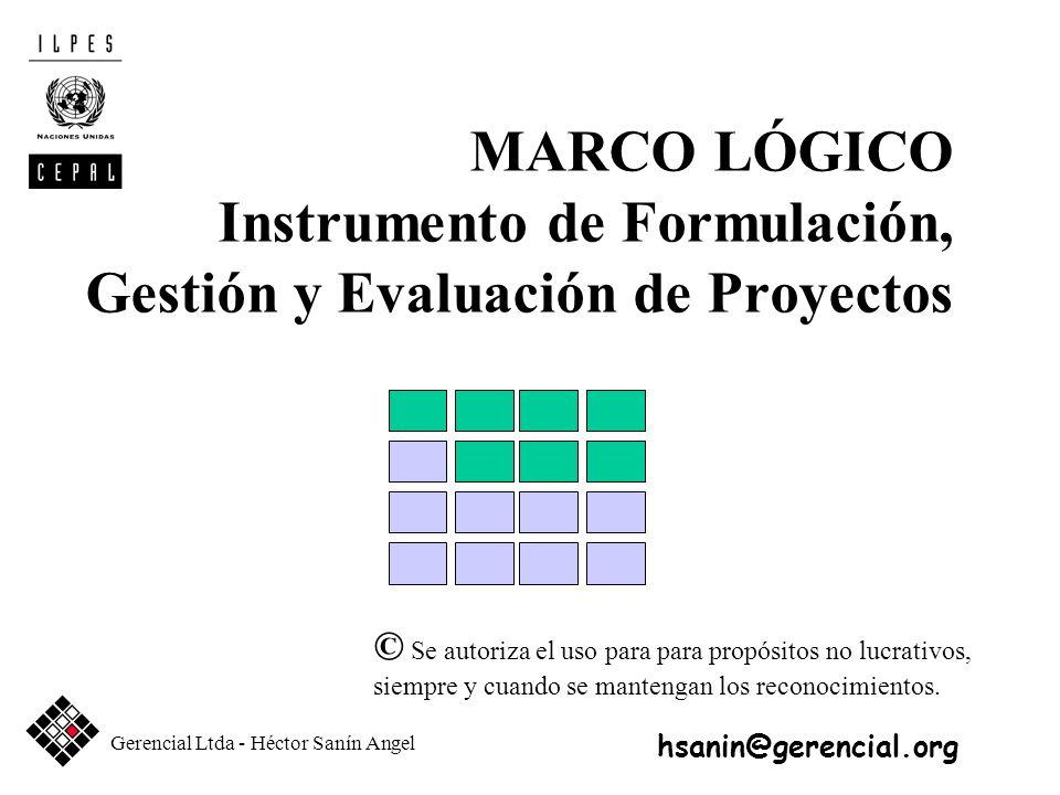 MARCO LÓGICO Instrumento de Formulación, Gestión y Evaluación de Proyectos © Se autoriza el uso para para propósitos no lucrativos, siempre y cuando s