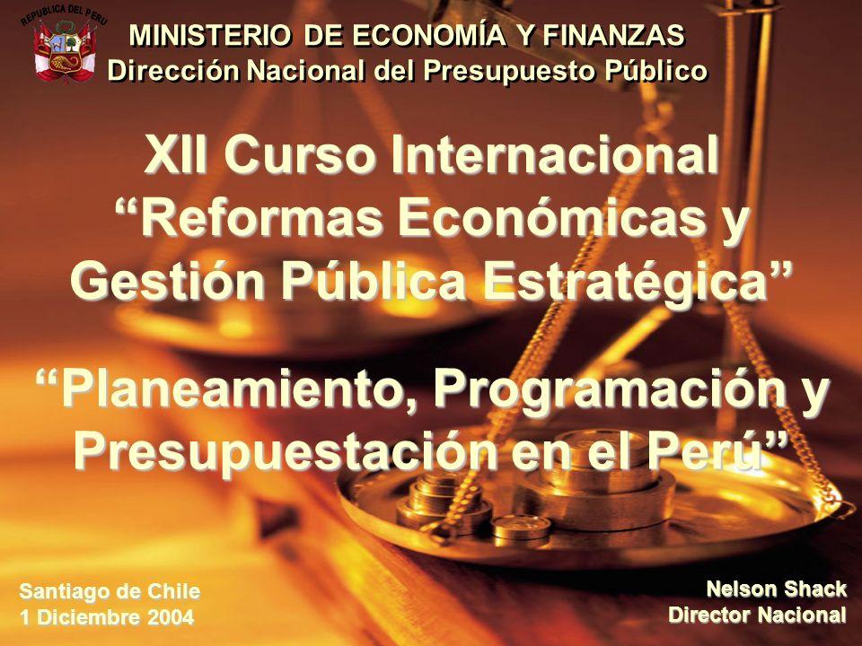 Nelson Shack Director Nacional Santiago de Chile 1 Diciembre 2004 Planeamiento, Programación y Presupuestación en el Perú XII Curso Internacional Refo