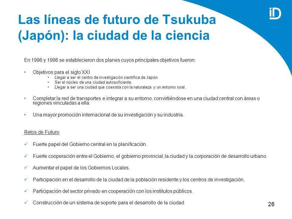 26 Las líneas de futuro de Tsukuba (Japón): la ciudad de la ciencia En 1996 y 1998 se establecieron dos planes cuyos principales objetivos fueron: Objetivos para el siglo XXI Llegar a ser el centro de investigación científica de Japón.