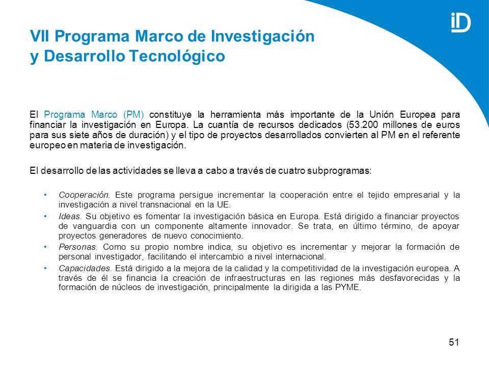 51 VII Programa Marco de Investigación y Desarrollo Tecnológico El Programa Marco (PM) constituye la herramienta más importante de la Unión Europea para financiar la investigación en Europa.