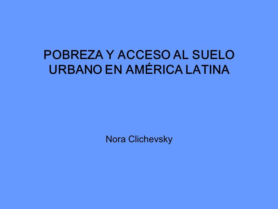POBREZA Y ACCESO AL SUELO URBANO EN AMÉRICA LATINA Nora Clichevsky