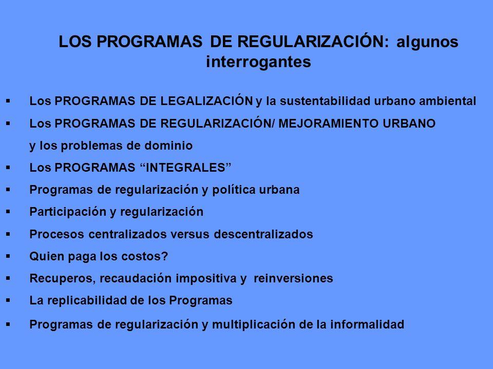 Los PROGRAMAS DE LEGALIZACIÓN y la sustentabilidad urbano ambiental Los PROGRAMAS DE REGULARIZACIÓN/ MEJORAMIENTO URBANO y los problemas de dominio Lo