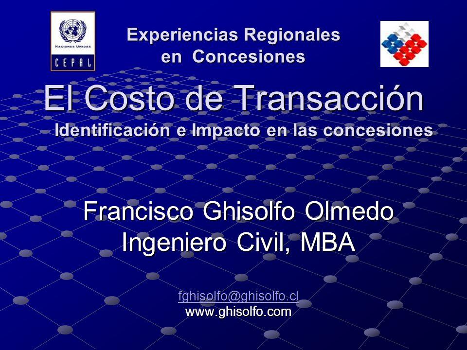 El Costo de Transacción Francisco Ghisolfo Olmedo Ingeniero Civil, MBA fghisolfo@ghisolfo.cl www.ghisolfo.com Identificación e Impacto en las concesio