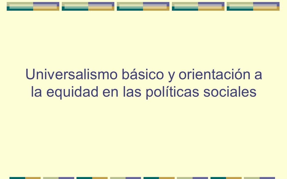 Universalismo básico y orientación a la equidad en las políticas sociales
