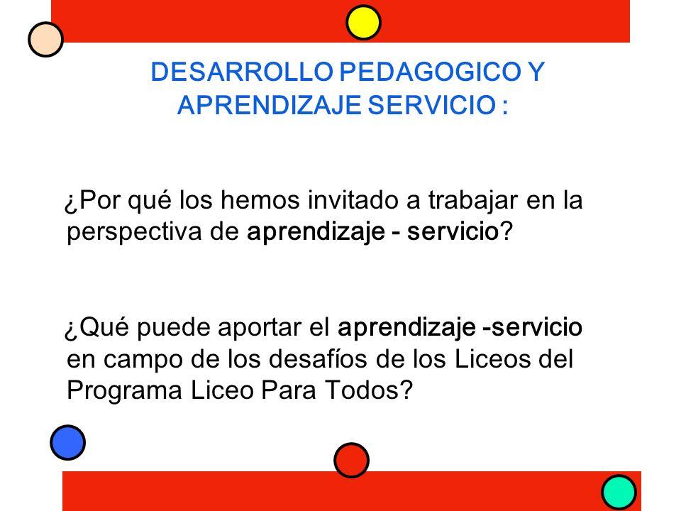 DESARROLLO PEDAGOGICO Y APRENDIZAJE SERVICIO : ¿Por qué los hemos invitado a trabajar en la perspectiva de aprendizaje - servicio.