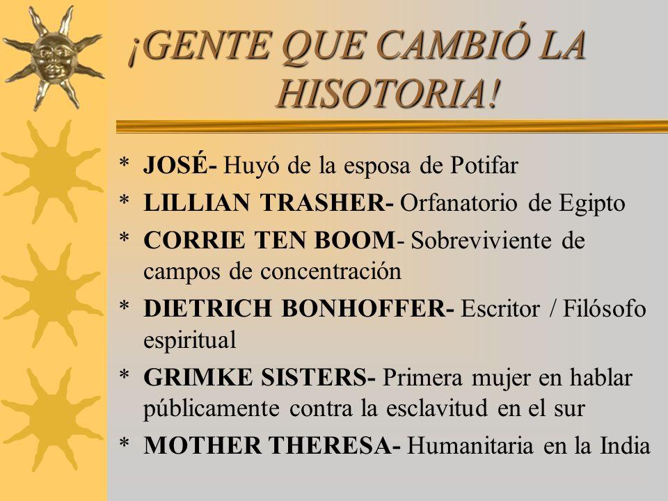 ¡GENTE QUE CAMBIÓ LA HISOTORIA! * JOSÉ- Huyó de la esposa de Potifar * LILLIAN TRASHER- Orfanatorio de Egipto * CORRIE TEN BOOM- Sobreviviente de camp