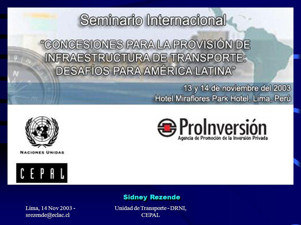 Lima, 14 Nov 2003 - srezende@eclac.cl Unidad de Transporte - DRNI, CEPAL Sidney Rezende