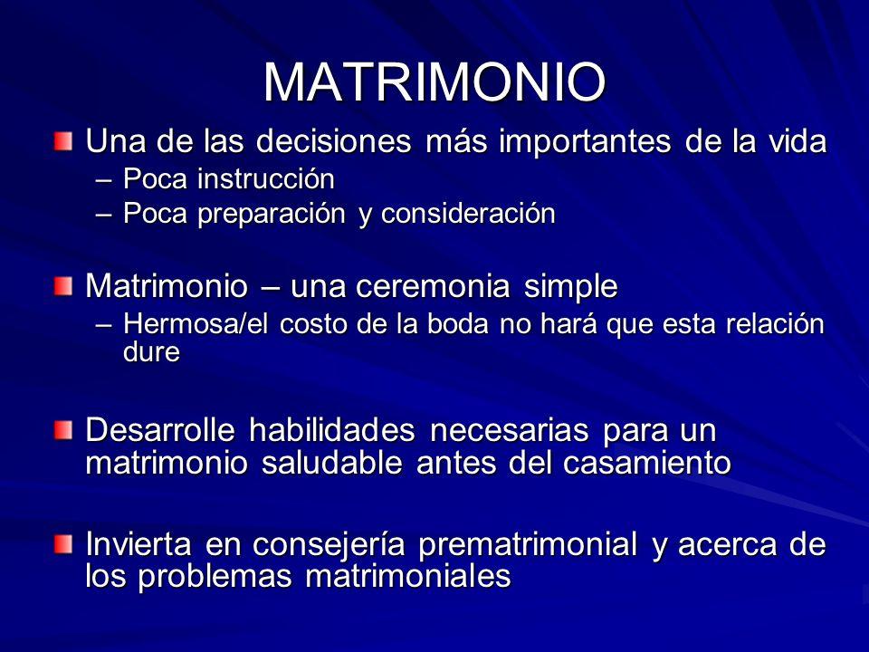MATRIMONIO Una de las decisiones más importantes de la vida –Poca instrucción –Poca preparación y consideración Matrimonio – una ceremonia simple –Her