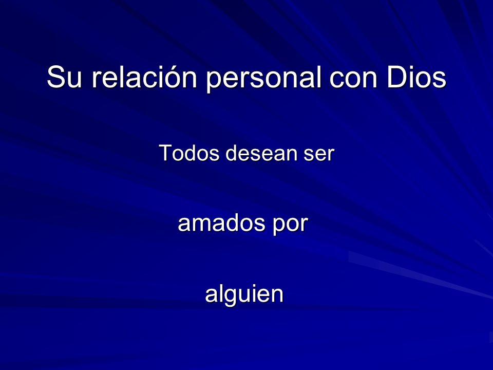 Su relación personal con Dios Todos desean ser Todos desean ser amados por alguien alguien