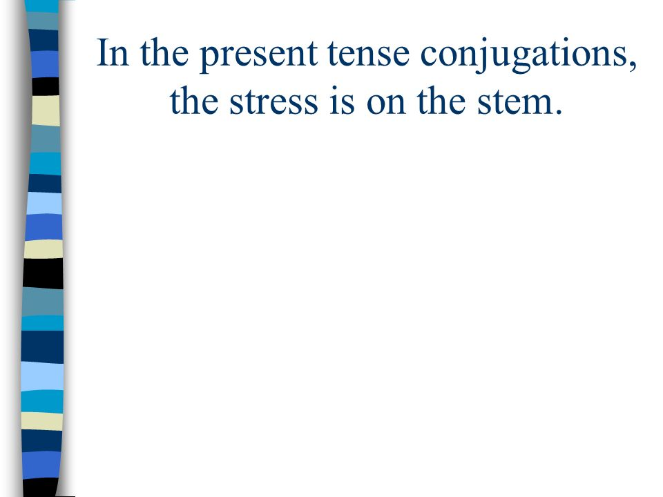 In the preterite, the stress is on the ending.