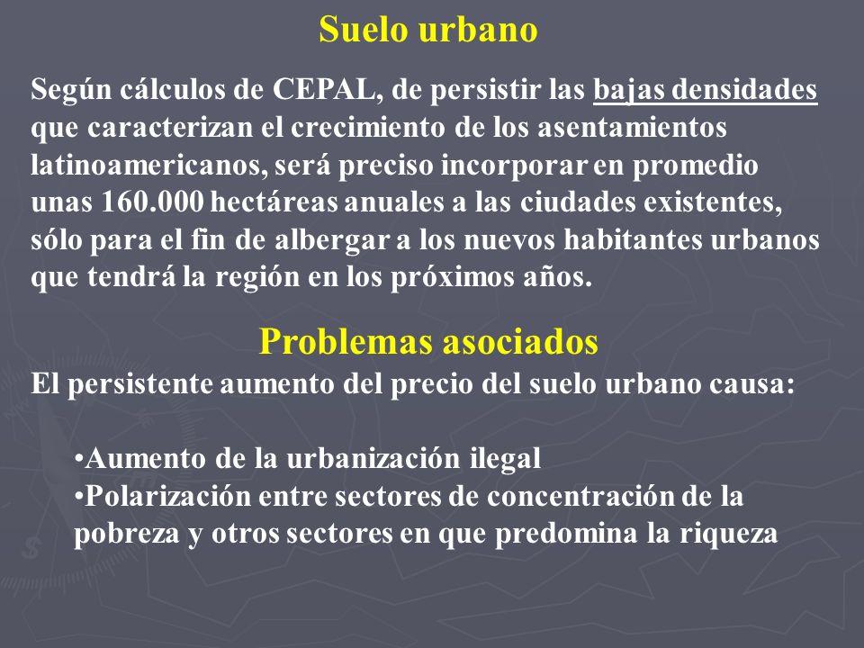 Suelo urbano Según cálculos de CEPAL, de persistir las bajas densidades que caracterizan el crecimiento de los asentamientos latinoamericanos, será pr