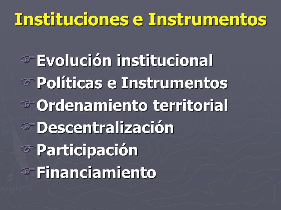 Instituciones e Instrumentos F Evolución institucional F Políticas e Instrumentos F Ordenamiento territorial F Descentralización F Participación F Fin