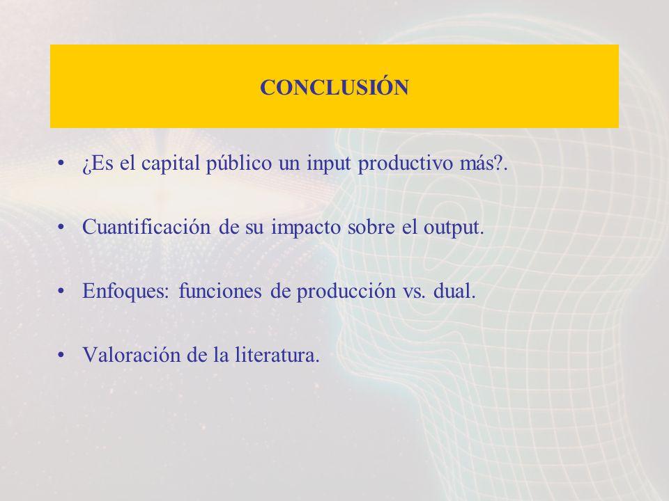 ¿Es el capital público un input productivo más?. Cuantificación de su impacto sobre el output. Enfoques: funciones de producción vs. dual. Valoración