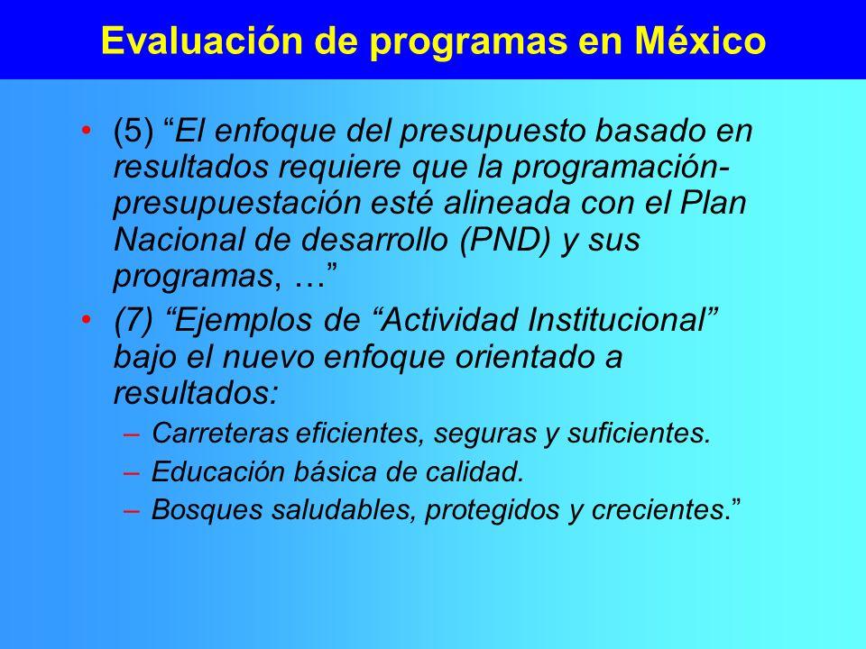 Evaluación de programas en México (5) El enfoque del presupuesto basado en resultados requiere que la programación- presupuestación esté alineada con