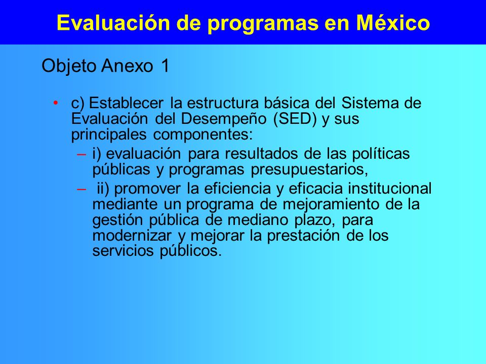 Evaluación de programas en México c) Establecer la estructura básica del Sistema de Evaluación del Desempeño (SED) y sus principales componentes: –i)