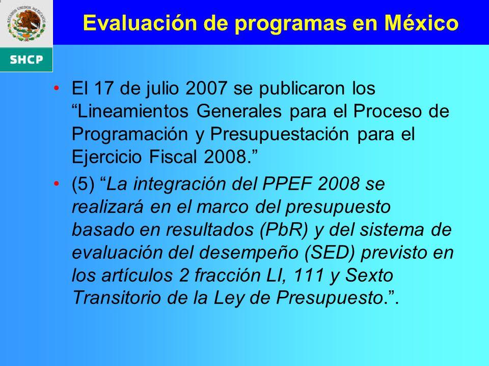Evaluación de programas en México El 17 de julio 2007 se publicaron los Lineamientos Generales para el Proceso de Programación y Presupuestación para