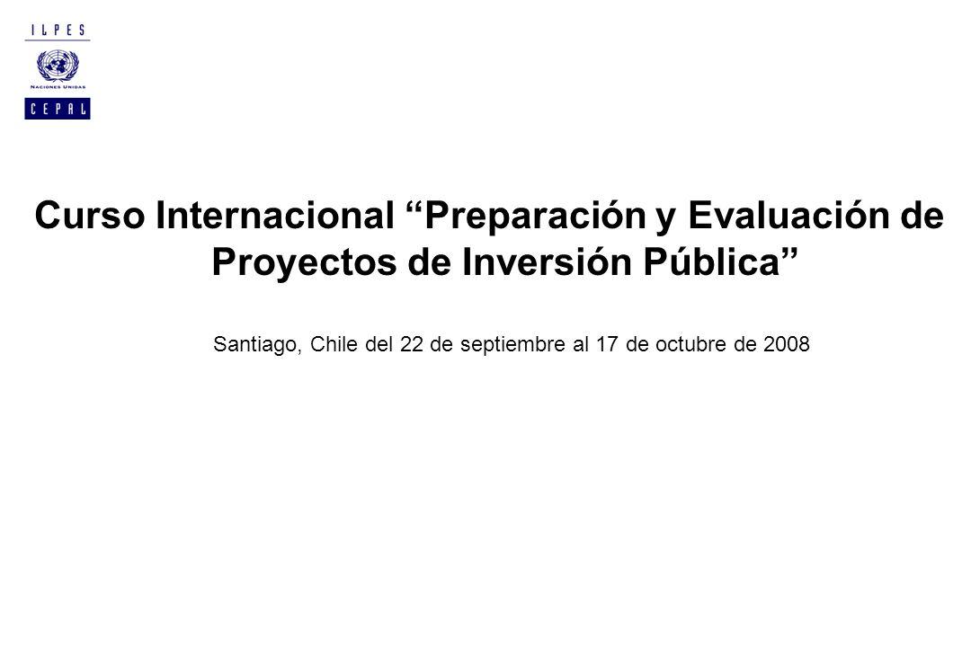 Curso Internacional Preparación y Evaluación de Proyectos de Inversión Pública Santiago, Chile del 22 de septiembre al 17 de octubre de 2008