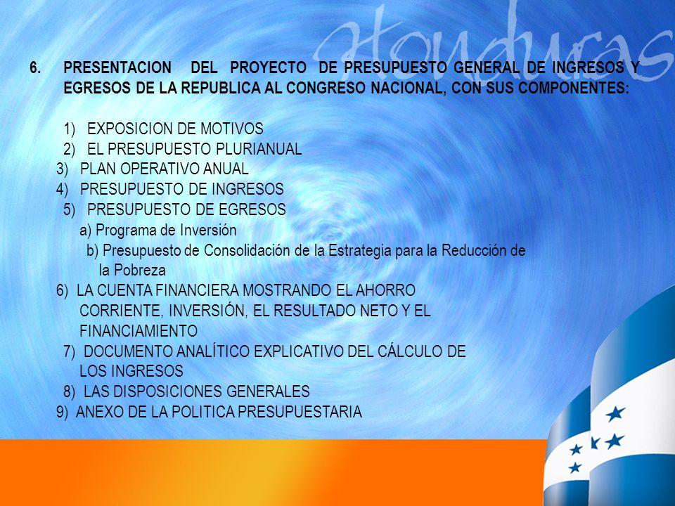 6.PRESENTACION DEL PROYECTO DE PRESUPUESTO GENERAL DE INGRESOS Y EGRESOS DE LA REPUBLICA AL CONGRESO NACIONAL, CON SUS COMPONENTES: 1) EXPOSICION DE M