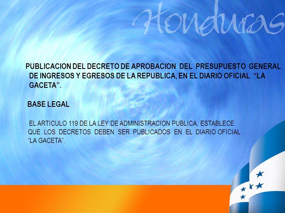 PUBLICACION DEL DECRETO DE APROBACION DEL PRESUPUESTO GENERAL DE INGRESOS Y EGRESOS DE LA REPUBLICA, EN EL DIARIO OFICIAL LA GACETA. BASE LEGAL EL ART