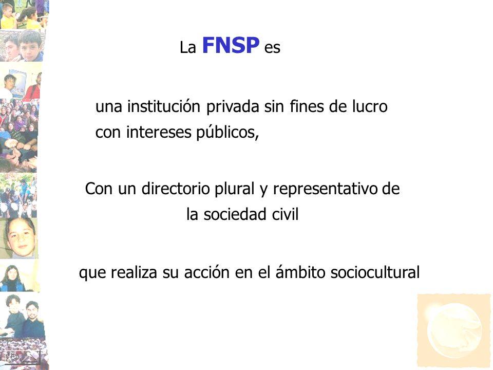 La FNSP es Con un directorio plural y representativo de la sociedad civil una institución privada sin fines de lucro con intereses públicos, que reali