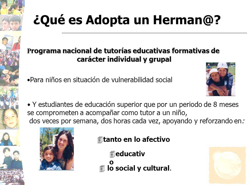 ¿Qué es Adopta un Herman@? P rograma nacional de tutorías educativas formativas de carácter individual y grupal Para niños en situación de vulnerabili