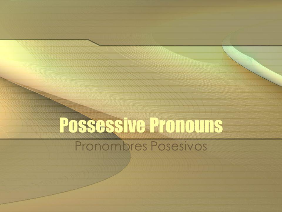 Possessive Pronouns Pronombres Posesivos