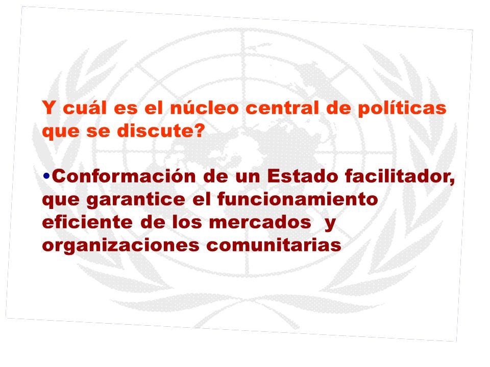 Y cuál es el núcleo central de políticas que se discute? Conformación de un Estado facilitador, que garantice el funcionamiento eficiente de los merca