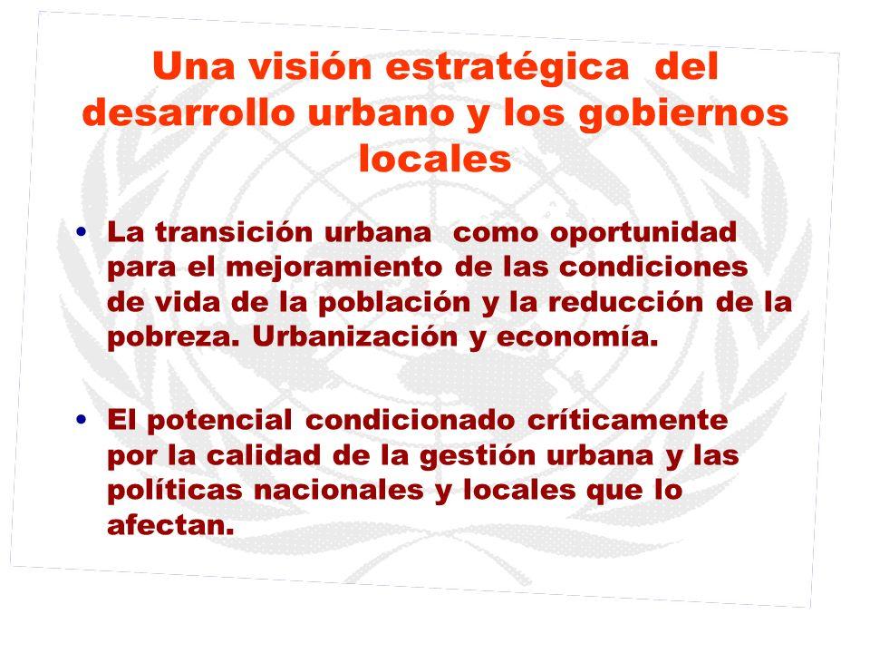 Una visión estratégica del desarrollo urbano y los gobiernos locales La transición urbana como oportunidad para el mejoramiento de las condiciones de