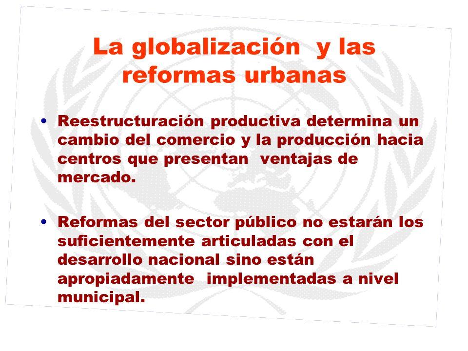 La globalización y las reformas urbanas Reestructuración productiva determina un cambio del comercio y la producción hacia centros que presentan venta