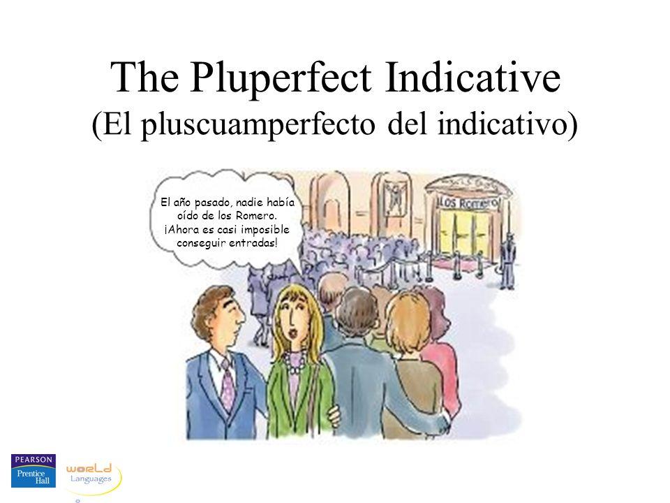 The Pluperfect Indicative (El pluscuamperfecto del indicativo) El año pasado, nadie había oído de los Romero. ¡Ahora es casi imposible conseguir entra