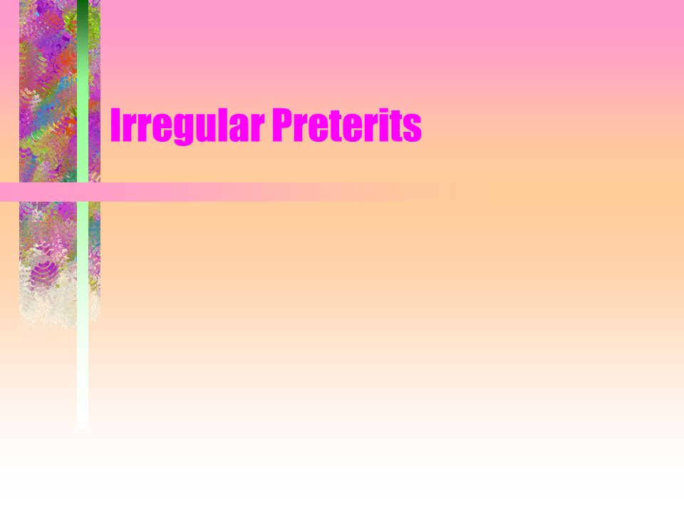 Irregular preterits have irregular stems and irregular endings.