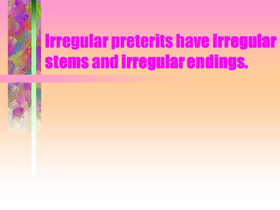 The irregular endings are: -e -iste -o -imos -ieron