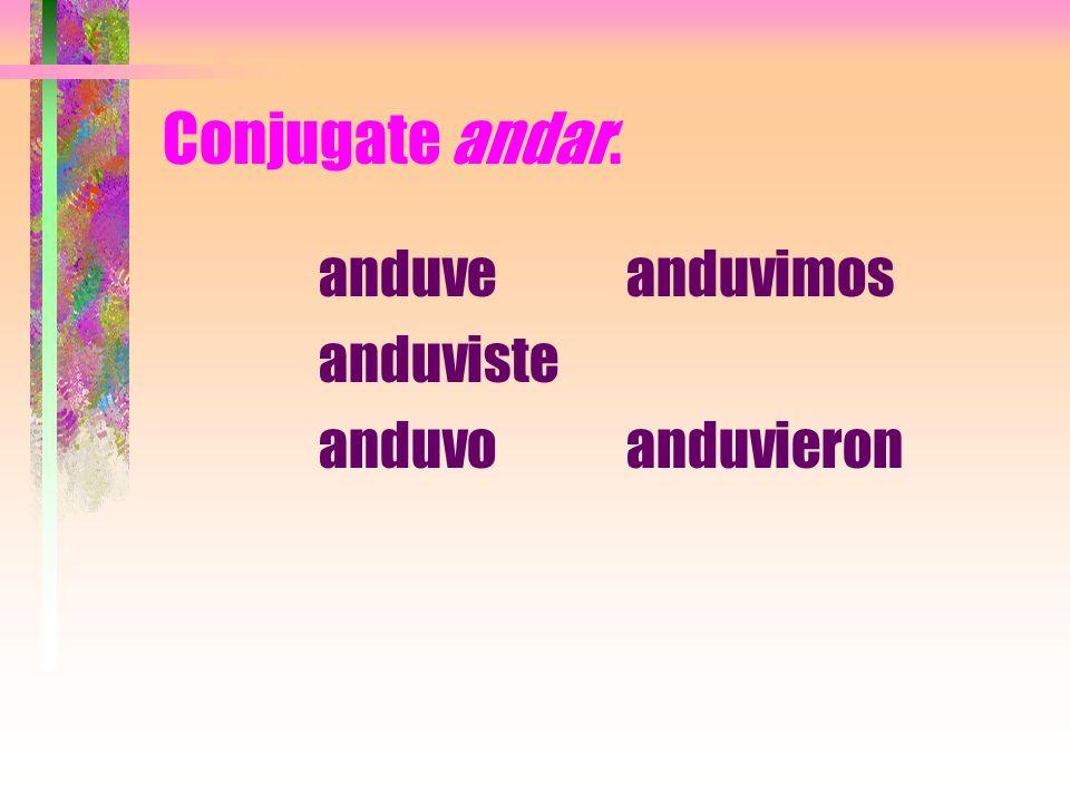 Conjugate andar. anduve anduviste anduvo anduvimos anduvieron