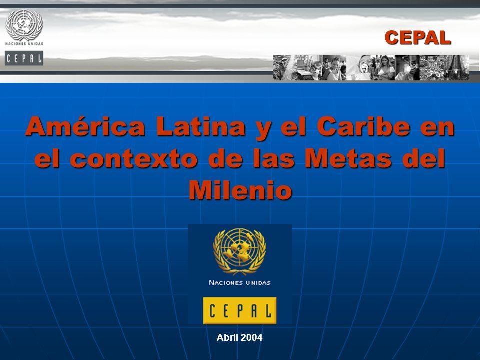 Abril 2004 América Latina y el Caribe en el contexto de las Metas del Milenio CEPAL