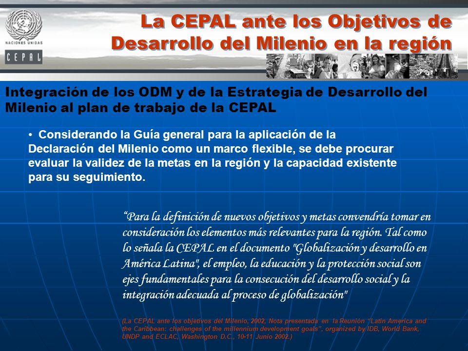 La CEPAL ante los Objetivos de Desarrollo del Milenio en la región Integración de los ODM y de la Estrategia de Desarrollo del Milenio al plan de trab