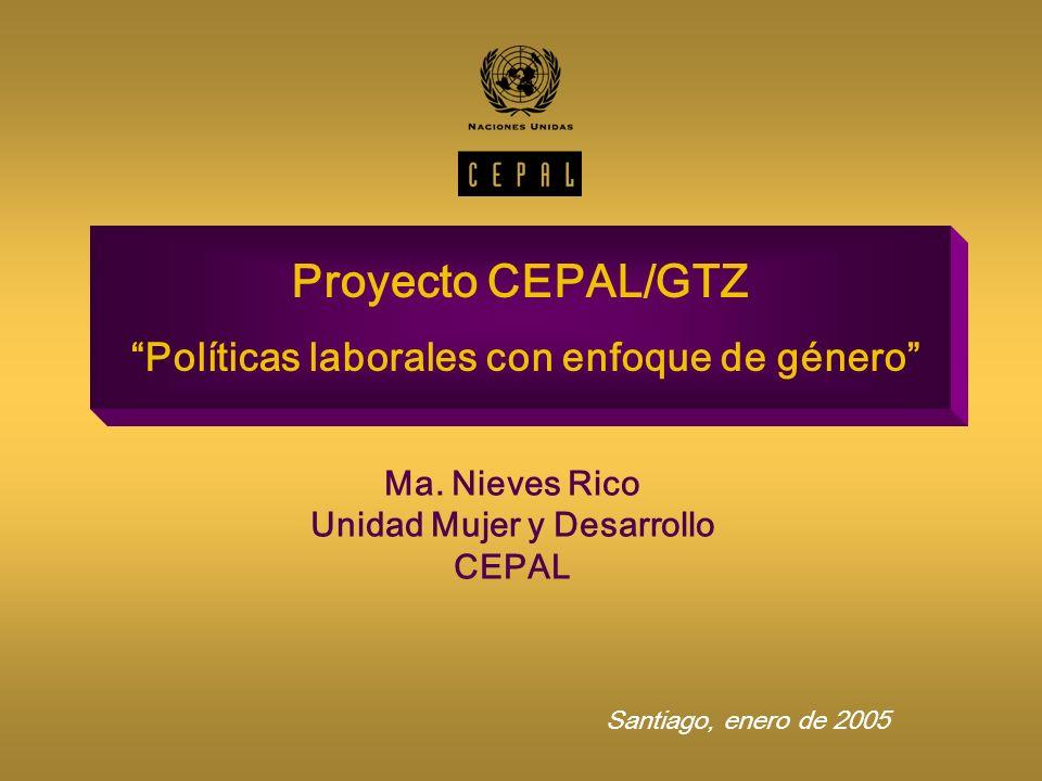 Proyecto CEPAL/GTZ Políticas laborales con enfoque de género Ma. Nieves Rico Unidad Mujer y Desarrollo CEPAL Santiago, enero de 2005