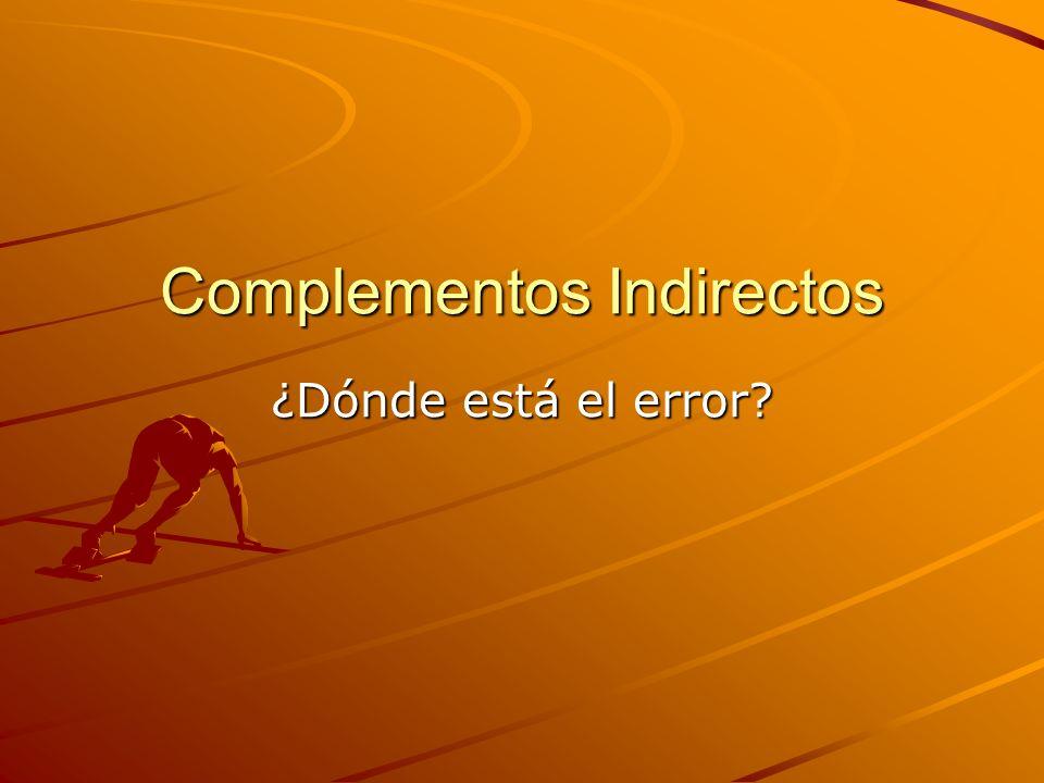 Complementos Indirectos ¿Dónde está el error?