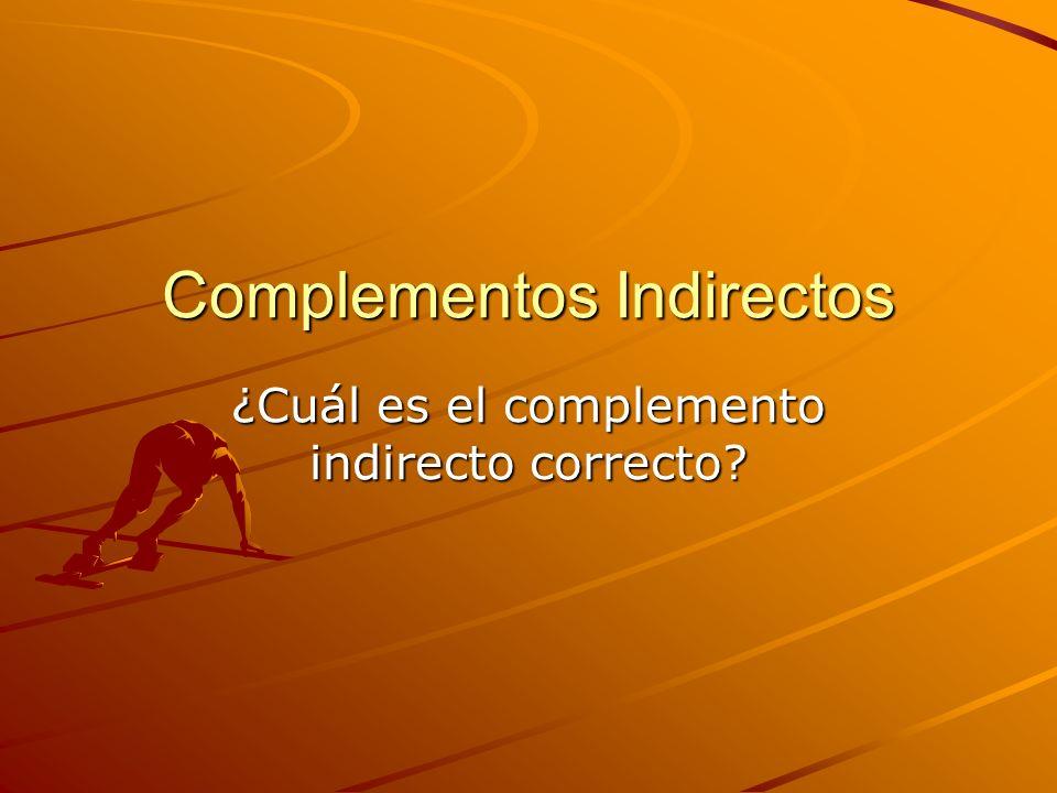 Complementos Indirectos ¿Cuál es el complemento indirecto correcto?