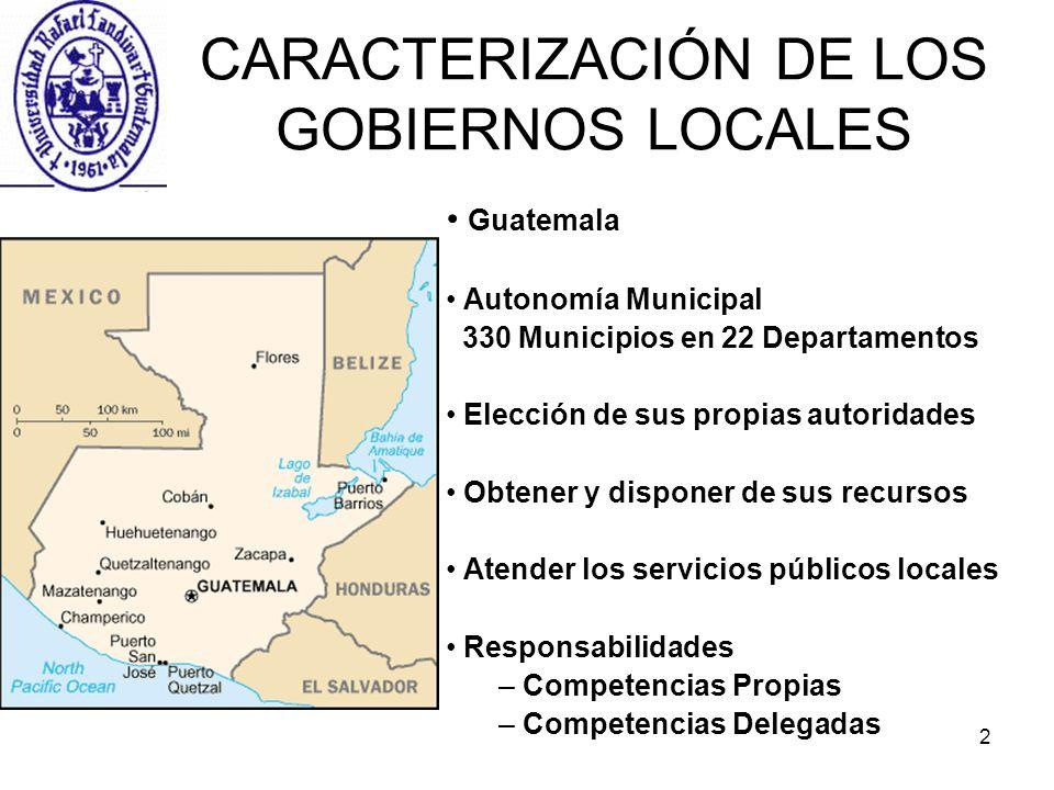 2 CARACTERIZACIÓN DE LOS GOBIERNOS LOCALES Guatemala Autonomía Municipal 330 Municipios en 22 Departamentos Elección de sus propias autoridades Obtene